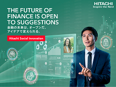 THE FUTURE OF FINANCE IS OPEN TO SUGGESTIONS 金融の未来は、オープンだ。アイデアで変えられる。 Hitachi Social Innovation